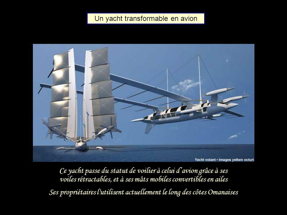Ce yacht passe du statut de voilier à celui davion grâce à ses voiles rétractables, et à ses mâts mobiles convertibles en ailes Ses propriétaires l utilisent actuellement le long des côtes Omanaises Un yacht transformable en avion
