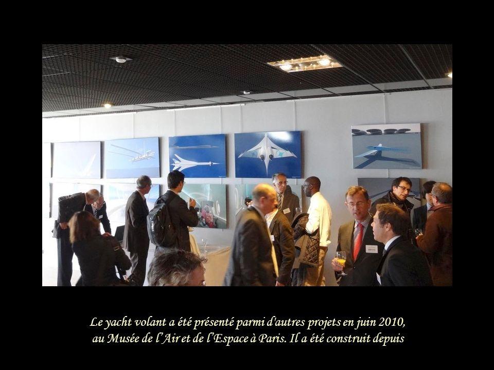 Le yacht volant a été présenté parmi d autres projets en juin 2010, au Musée de lAir et de lEspace à Paris.