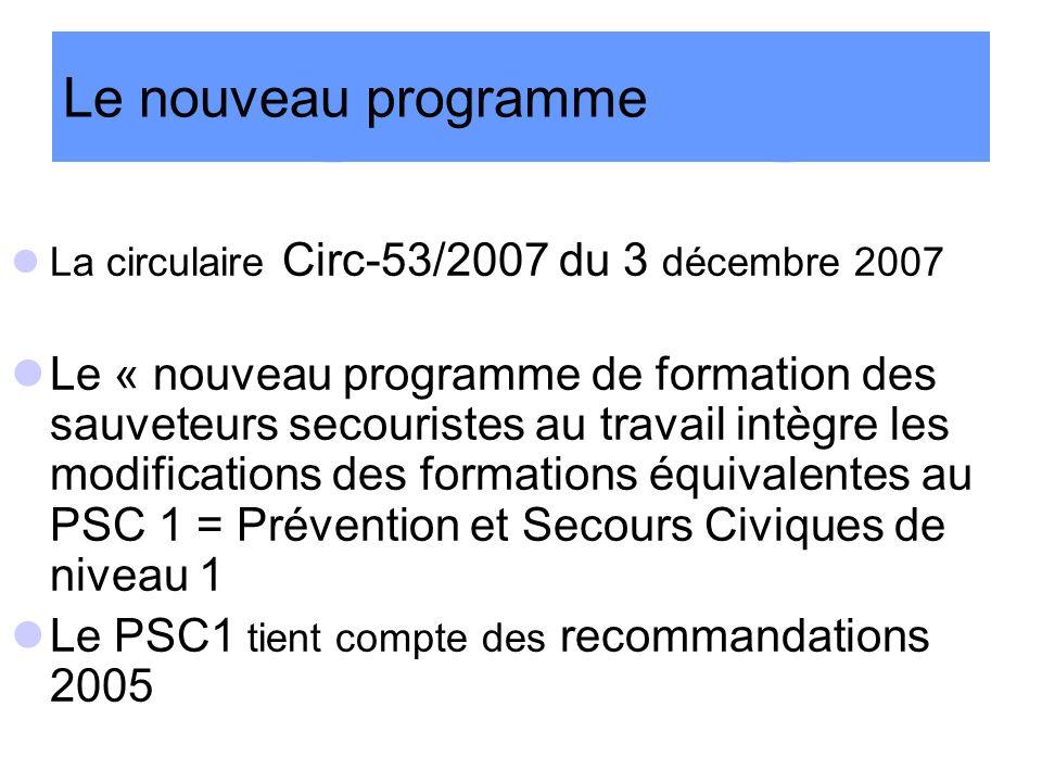 Le nouveau programme La circulaire Circ-53/2007 du 3 décembre 2007 Le « nouveau programme de formation des sauveteurs secouristes au travail intègre l