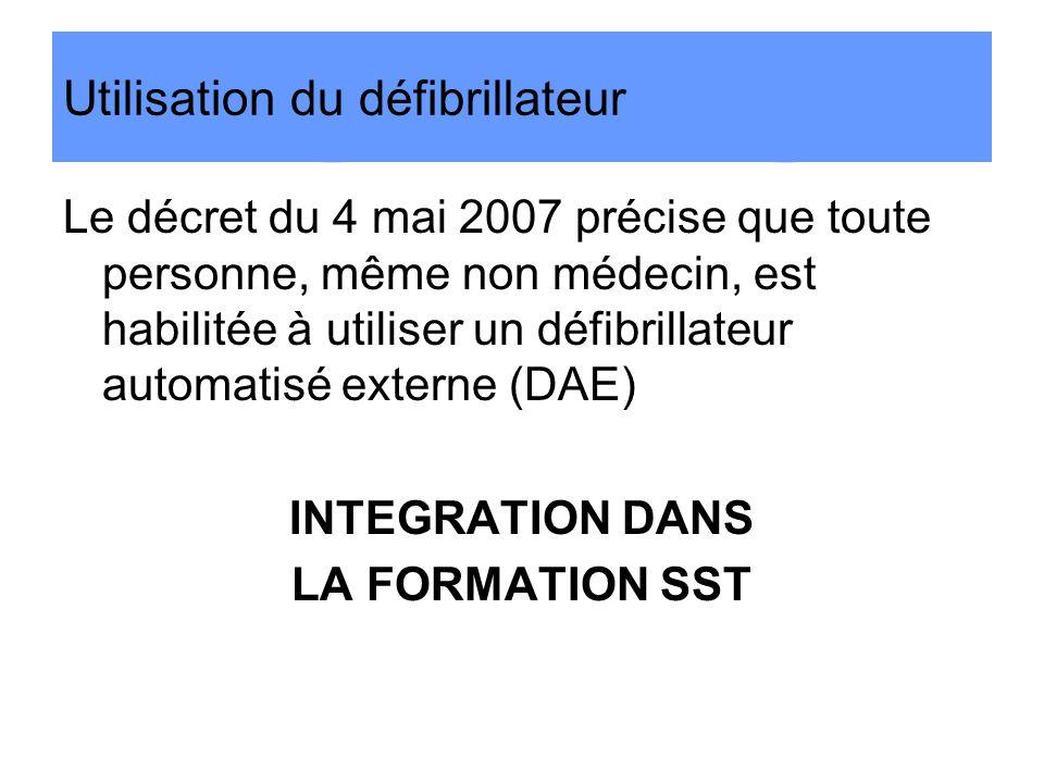 Utilisation du défibrillateur Le décret du 4 mai 2007 précise que toute personne, même non médecin, est habilitée à utiliser un défibrillateur automat