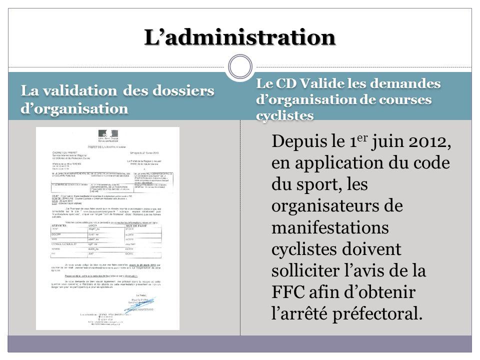 La validation des dossiers dorganisation Le CD Valide les demandes dorganisation de courses cyclistes Depuis le 1 er juin 2012, en application du code