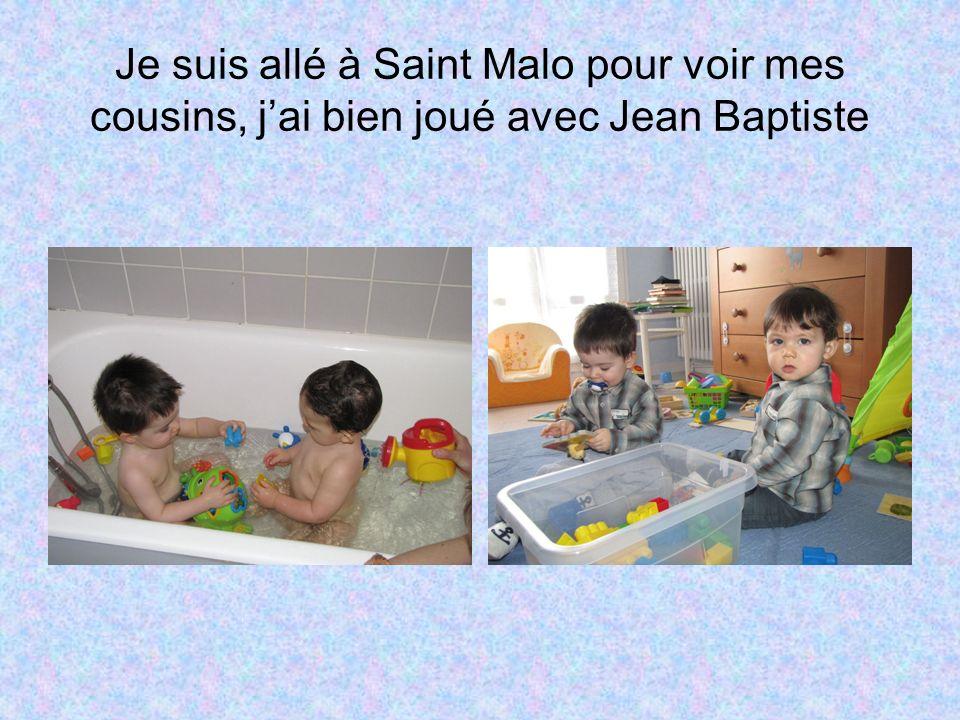 Je suis allé à Saint Malo pour voir mes cousins, jai bien joué avec Jean Baptiste