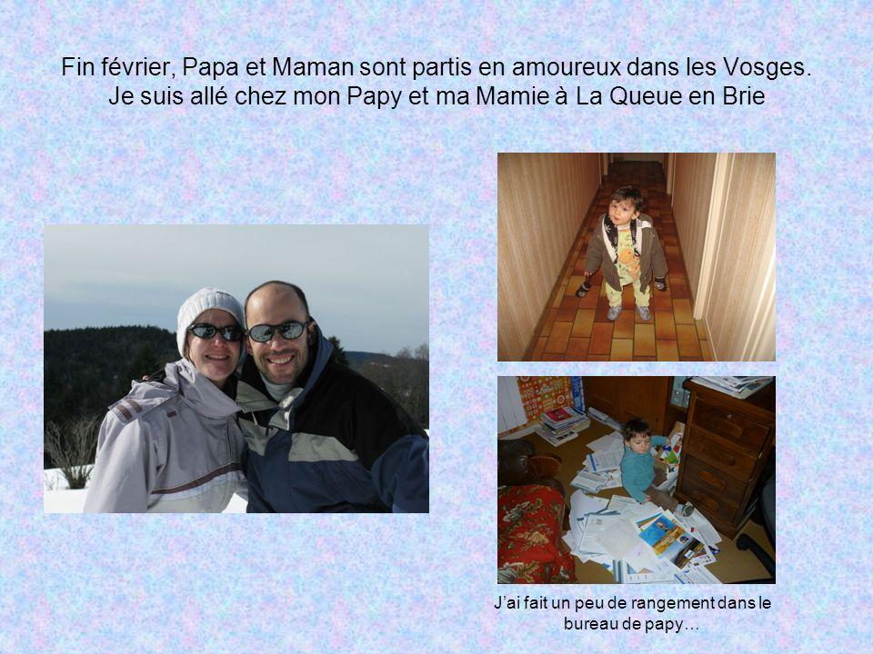 Fin février, Papa et Maman sont partis en amoureux dans les Vosges. Je suis allé chez mon Papy et ma Mamie à La Queue en Brie Jai fait un peu de range