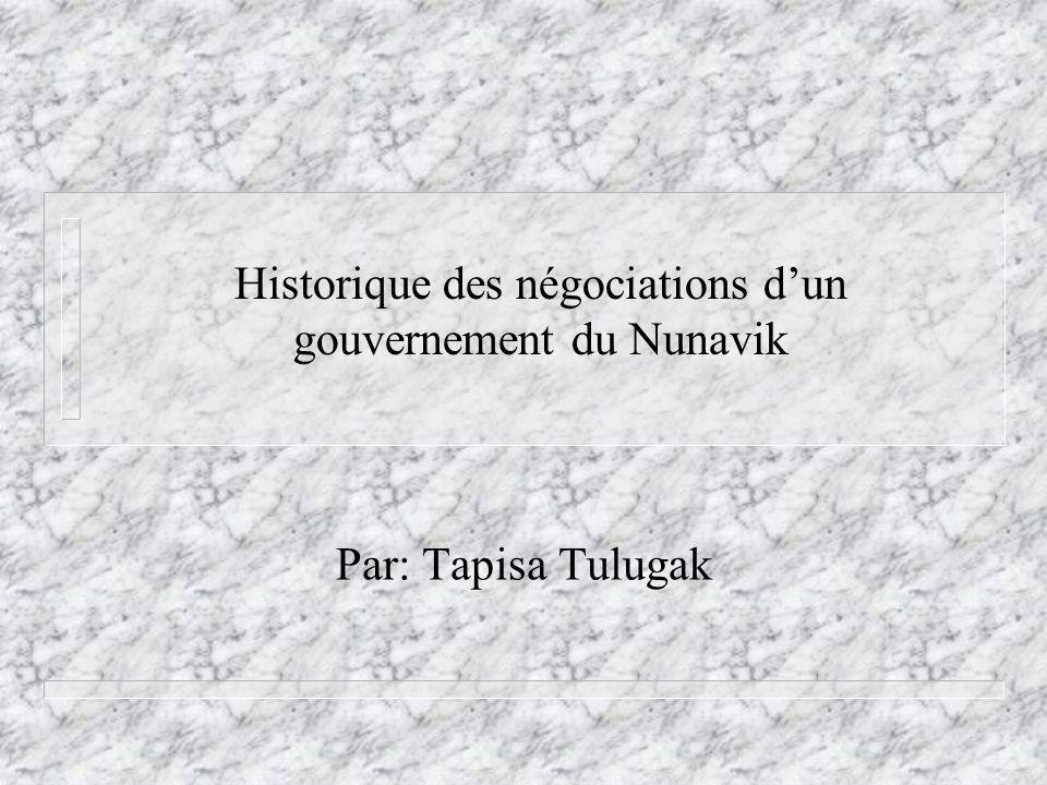 Historique des négociations dun gouvernement du Nunavik Par: Tapisa Tulugak