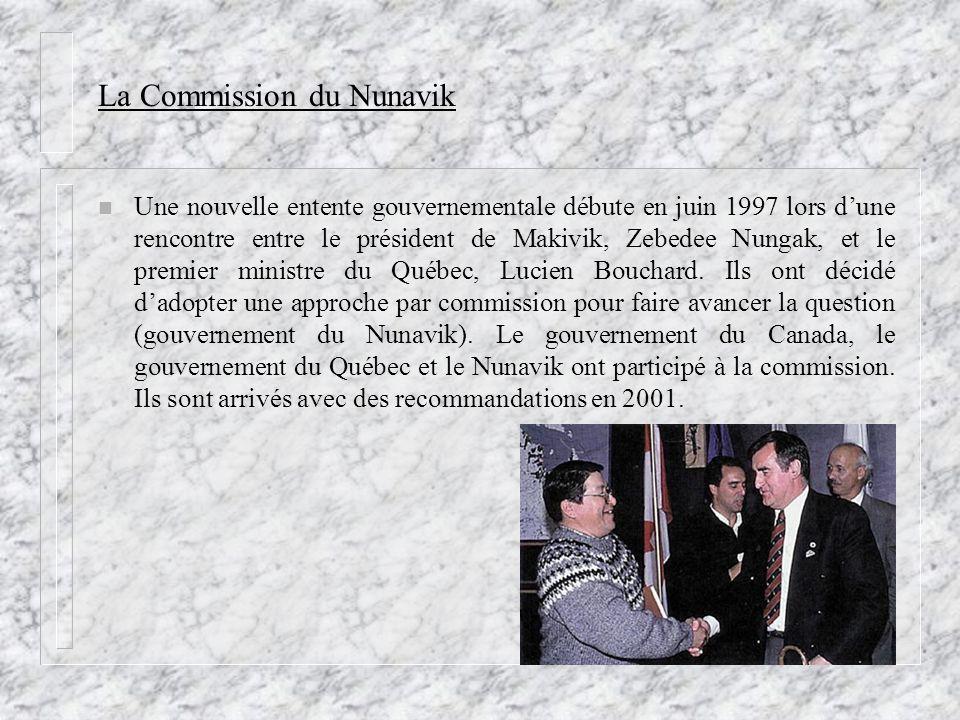 La Commission du Nunavik n Une nouvelle entente gouvernementale débute en juin 1997 lors dune rencontre entre le président de Makivik, Zebedee Nungak, et le premier ministre du Québec, Lucien Bouchard.