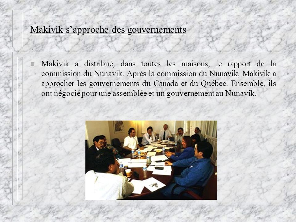 Makivik sapproche des gouvernements n Makivik a distribué, dans toutes les maisons, le rapport de la commission du Nunavik. Après la commission du Nun