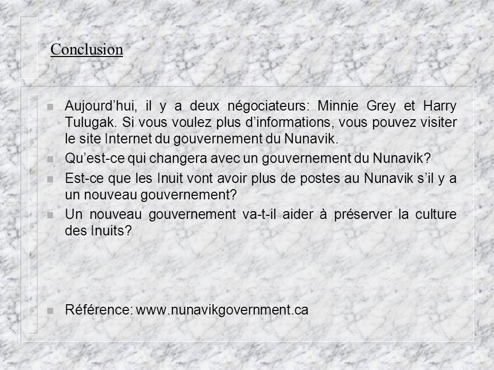 Conclusion n Aujourdhui, il y a deux négociateurs: Minnie Grey et Harry Tulugak. Si vous voulez plus dinformations, vous pouvez visiter le site Intern
