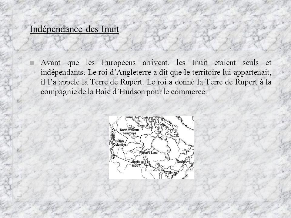 Indépendance des Inuit n Avant que les Européens arrivent, les Inuit étaient seuls et indépendants. Le roi dAngleterre a dit que le territoire lui app