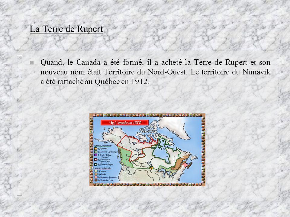 La Terre de Rupert n Quand, le Canada a été formé, il a acheté la Terre de Rupert et son nouveau nom était Territoire du Nord-Ouest.
