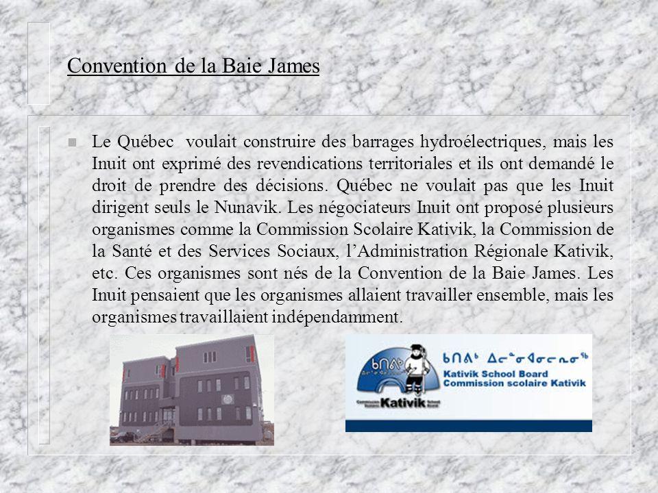 Convention de la Baie James n Le Québec voulait construire des barrages hydroélectriques, mais les Inuit ont exprimé des revendications territoriales et ils ont demandé le droit de prendre des décisions.