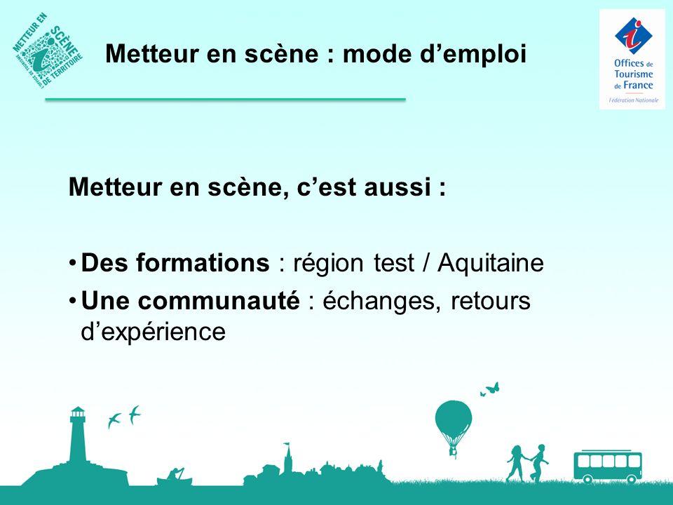 Metteur en scène, cest aussi : Des formations : région test / Aquitaine Une communauté : échanges, retours dexpérience Metteur en scène : mode demploi