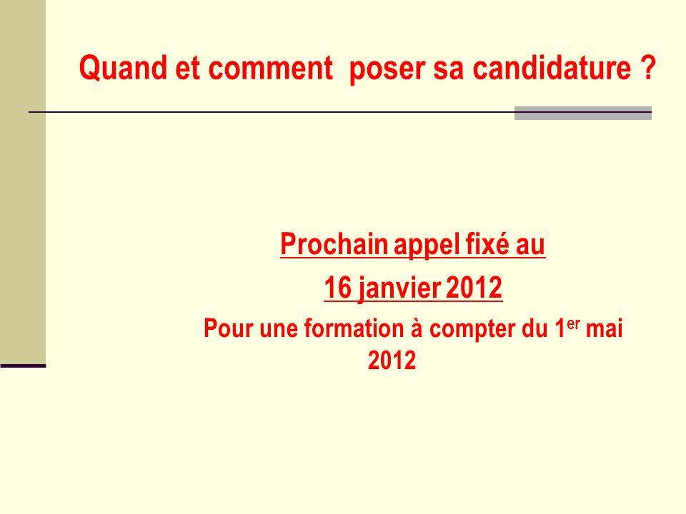 Quand et comment poser sa candidature ? Prochain appel fixé au 16 janvier 2012 Pour une formation à compter du 1 er mai 2012