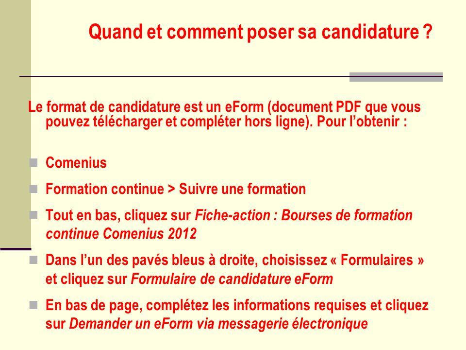 Quand et comment poser sa candidature ? Le format de candidature est un eForm (document PDF que vous pouvez télécharger et compléter hors ligne). Pour