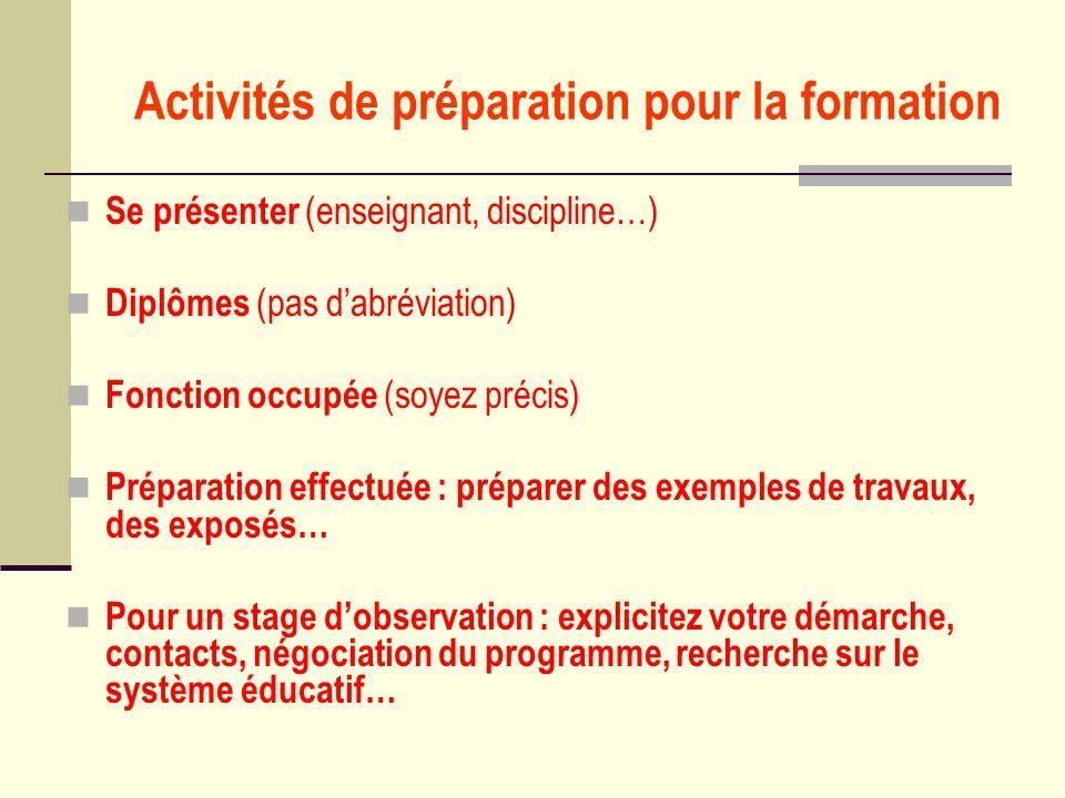 Activités de préparation pour la formation Se présenter (enseignant, discipline…) Diplômes (pas dabréviation) Fonction occupée (soyez précis) Préparat