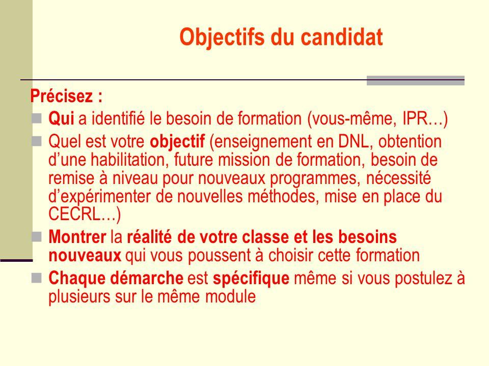 Objectifs du candidat Précisez : Qui a identifié le besoin de formation (vous-même, IPR…) Quel est votre objectif (enseignement en DNL, obtention dune