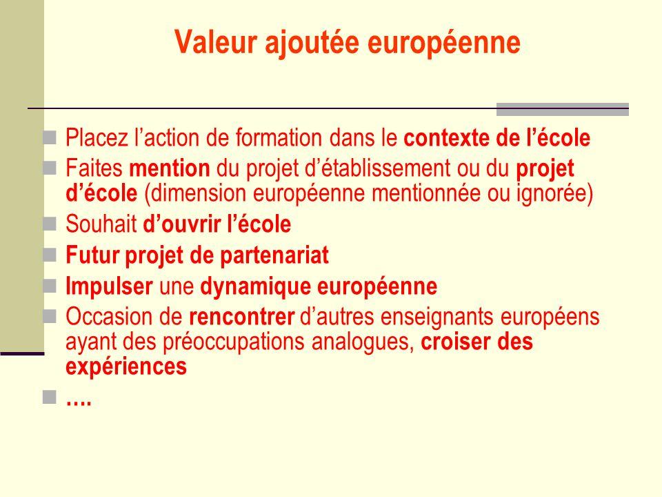 Valeur ajoutée européenne Placez laction de formation dans le contexte de lécole Faites mention du projet détablissement ou du projet décole (dimensio