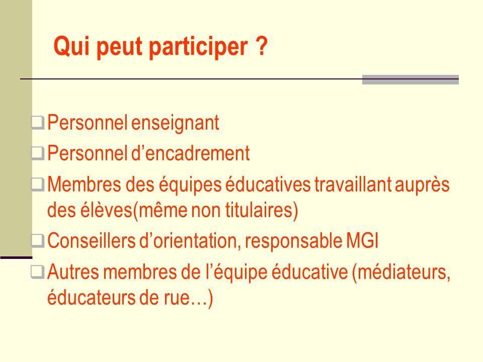 Qui peut participer ? Personnel enseignant Personnel dencadrement Membres des équipes éducatives travaillant auprès des élèves(même non titulaires) Co