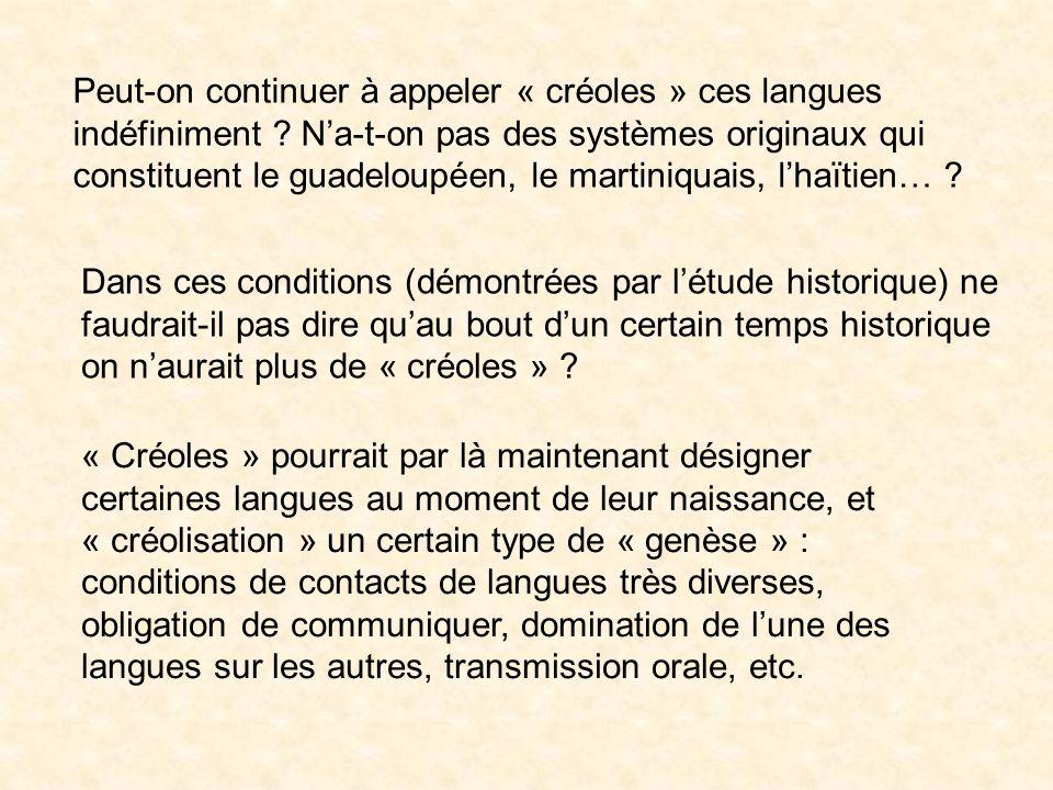 Dès lors quappelle-t-on « créole » ? Une langue : quand la « créolisation » est en cours ? quand elle est achevée ? Si on a des « créoles » à lorigine