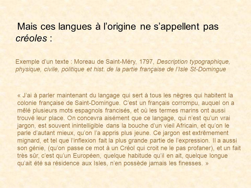 1) Définition socio-historique On appelle « créoles » des langues nées au cours des siècles de la colonisation française (européenne), dans le contact