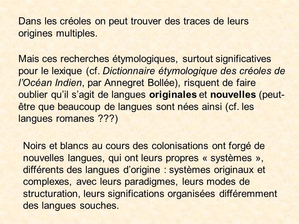 Les créoles, qui ont beaucoup évolué depuis leur origine, sont des langues bien distinctes du français. Ce qui caractérise les créoles, ce nest pas ta