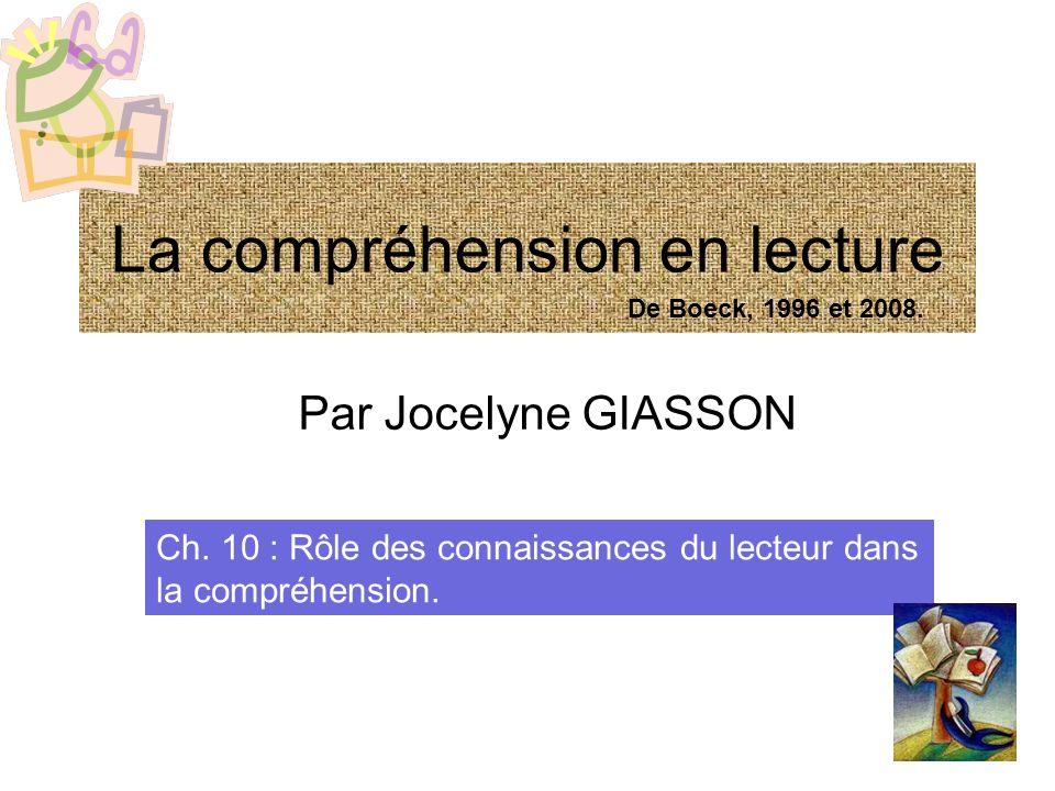 La compréhension en lecture Par Jocelyne GIASSON Ch. 10 : Rôle des connaissances du lecteur dans la compréhension. De Boeck, 1996 et 2008.