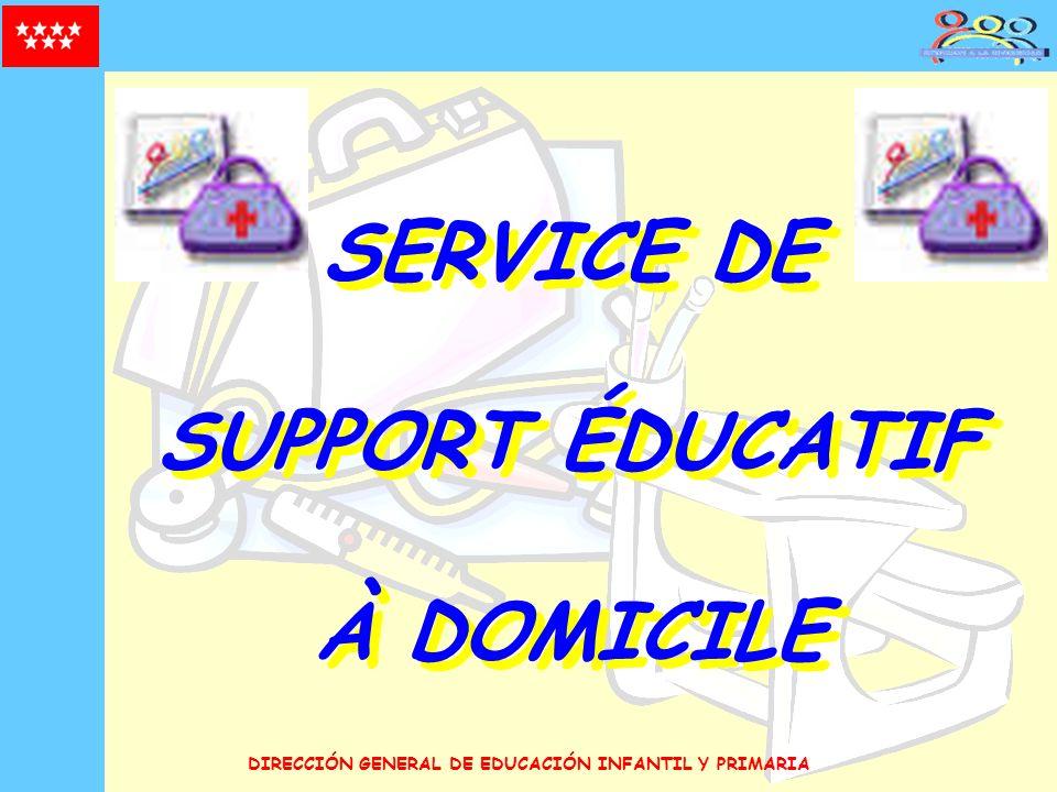 DIRECCIÓN GENERAL DE EDUCACIÓN INFANTIL Y PRIMARIA SERVICE DE SUPPORT ÉDUCATIF À DOMICILE