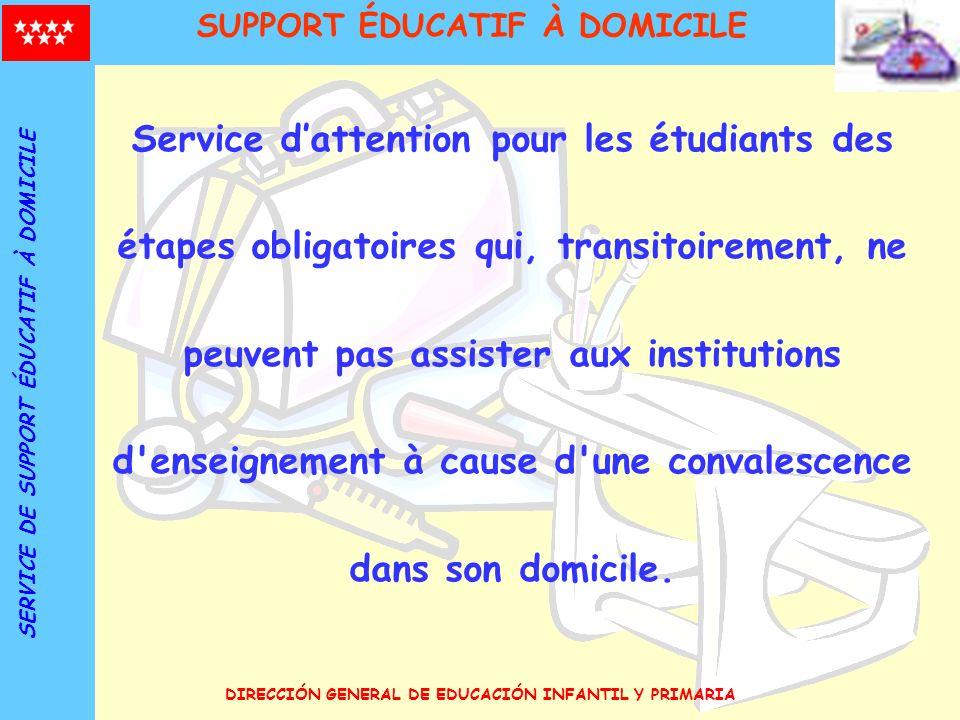 DIRECCIÓN GENERAL DE EDUCACIÓN INFANTIL Y PRIMARIA Service dattention pour les étudiants des étapes obligatoires qui, transitoirement, ne peuvent pas