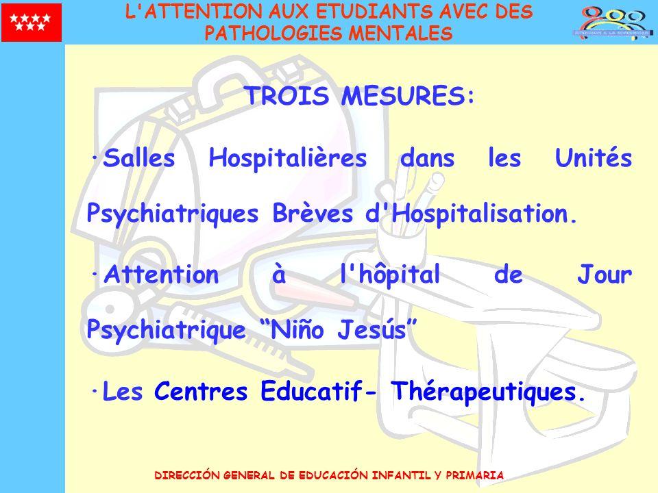 DIRECCIÓN GENERAL DE EDUCACIÓN INFANTIL Y PRIMARIA TROIS MESURES: ·Salles Hospitalières dans les Unités Psychiatriques Brèves d'Hospitalisation. ·Atte
