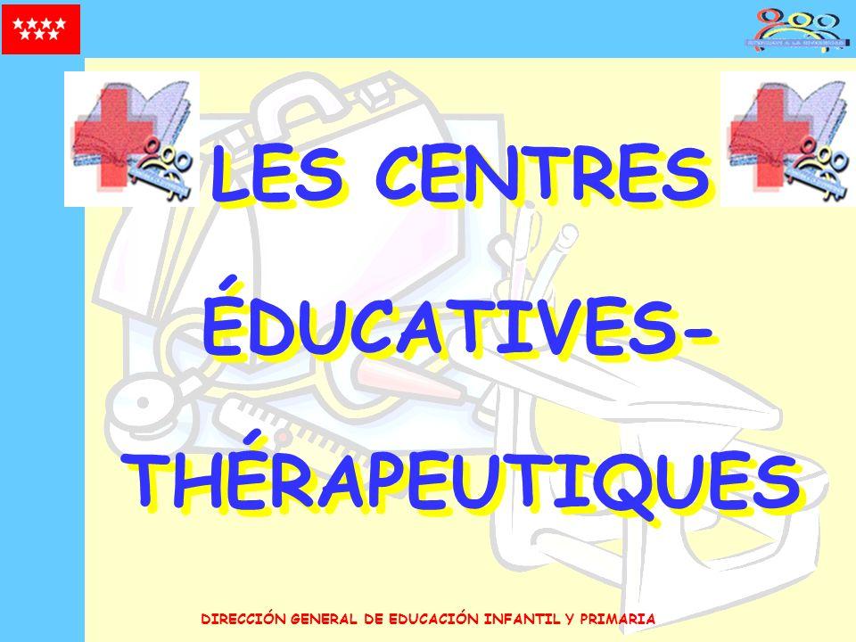 DIRECCIÓN GENERAL DE EDUCACIÓN INFANTIL Y PRIMARIA LES CENTRES ÉDUCATIVES- THÉRAPEUTIQUES LES CENTRES ÉDUCATIVES- THÉRAPEUTIQUES