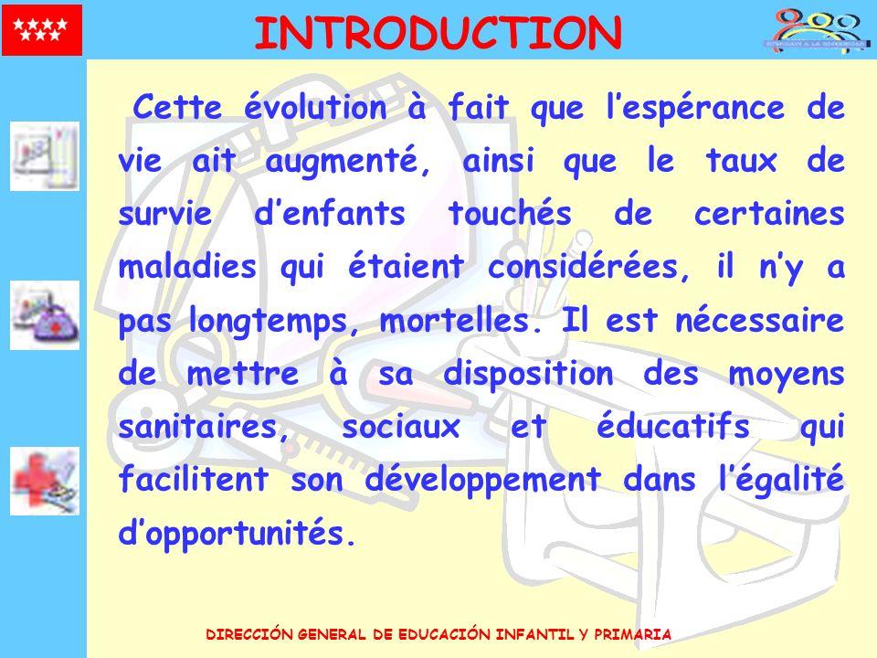 DIRECCIÓN GENERAL DE EDUCACIÓN INFANTIL Y PRIMARIA INTRODUCTION Cette évolution à fait que lespérance de vie ait augmenté, ainsi que le taux de survie