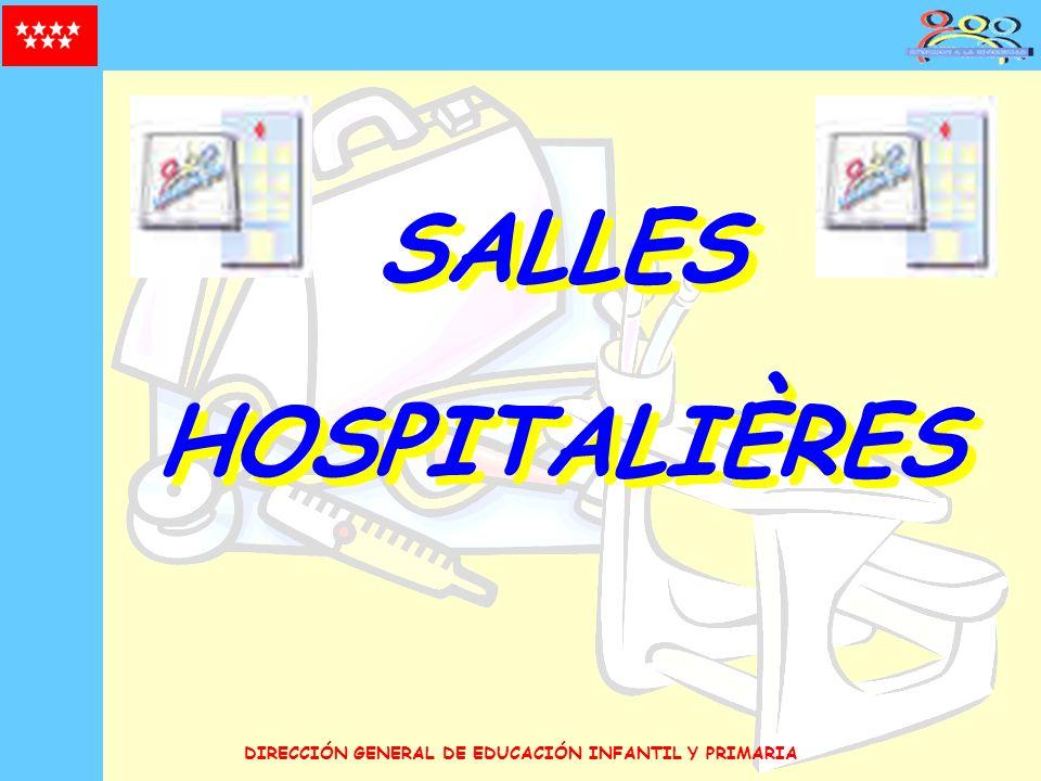 DIRECCIÓN GENERAL DE EDUCACIÓN INFANTIL Y PRIMARIA SALLES HOSPITALIÈRES Des unités scolaires creés dans les hôpitaux, dont l objectif principal est l attention scolaire des enfants hospitalisés.
