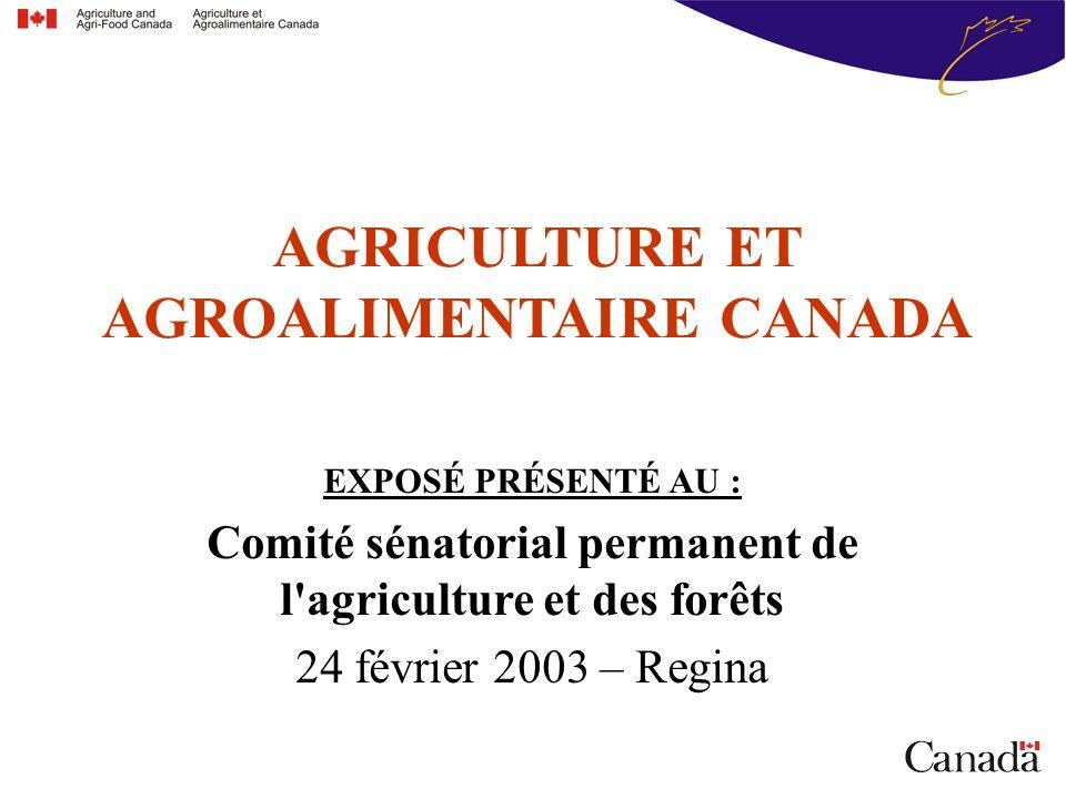 AGRICULTURE ET AGROALIMENTAIRE CANADA EXPOSÉ PRÉSENTÉ AU : Comité sénatorial permanent de l agriculture et des forêts 24 février 2003 – Regina