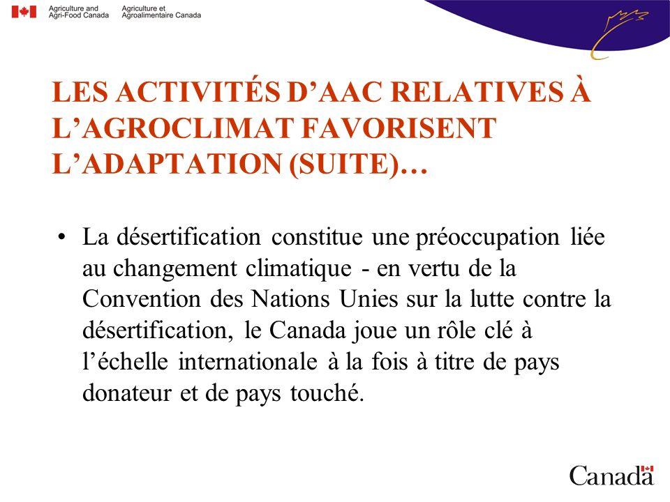 La désertification constitue une préoccupation liée au changement climatique - en vertu de la Convention des Nations Unies sur la lutte contre la désertification, le Canada joue un rôle clé à léchelle internationale à la fois à titre de pays donateur et de pays touché.