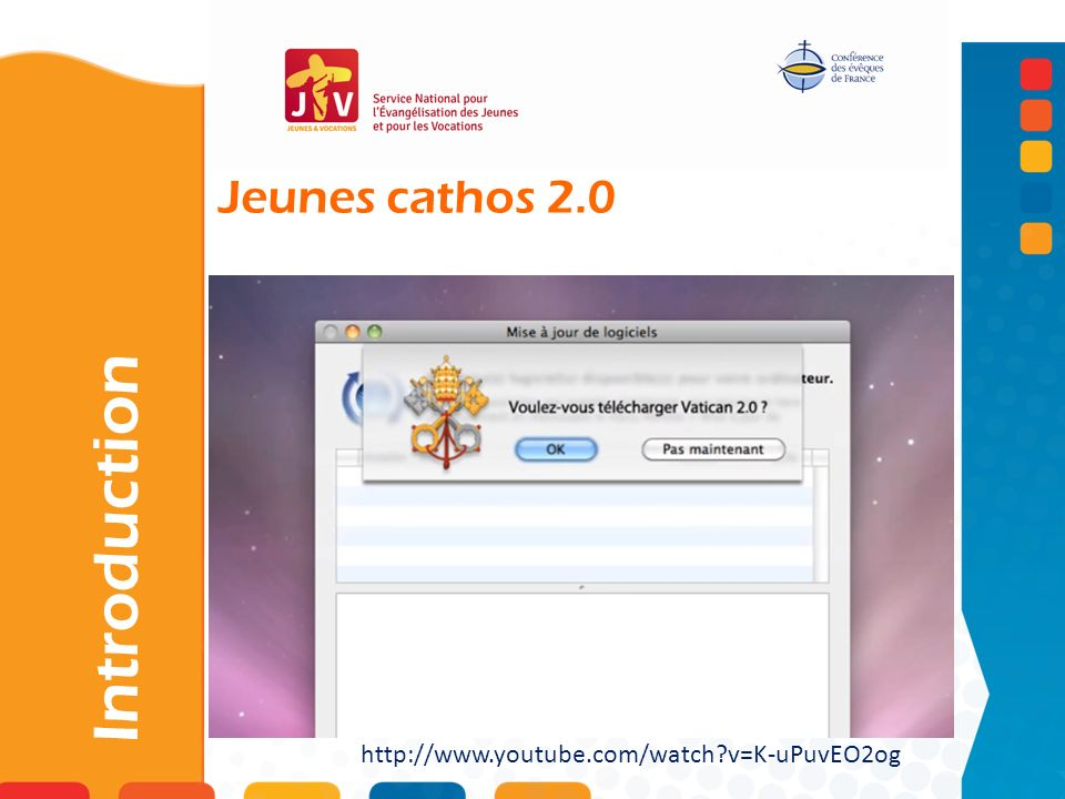 Jeunes cathos 2.0 Introduction http://www.youtube.com/watch v=K-uPuvEO2og