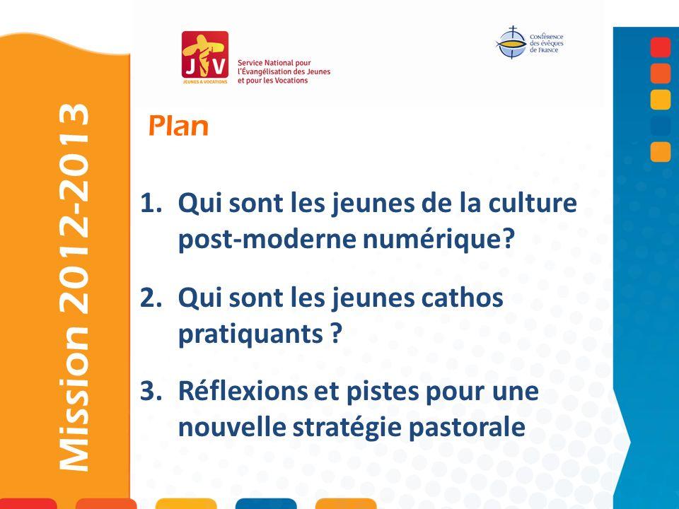 Plan Mission 2012-2013 1.Qui sont les jeunes de la culture post-moderne numérique.