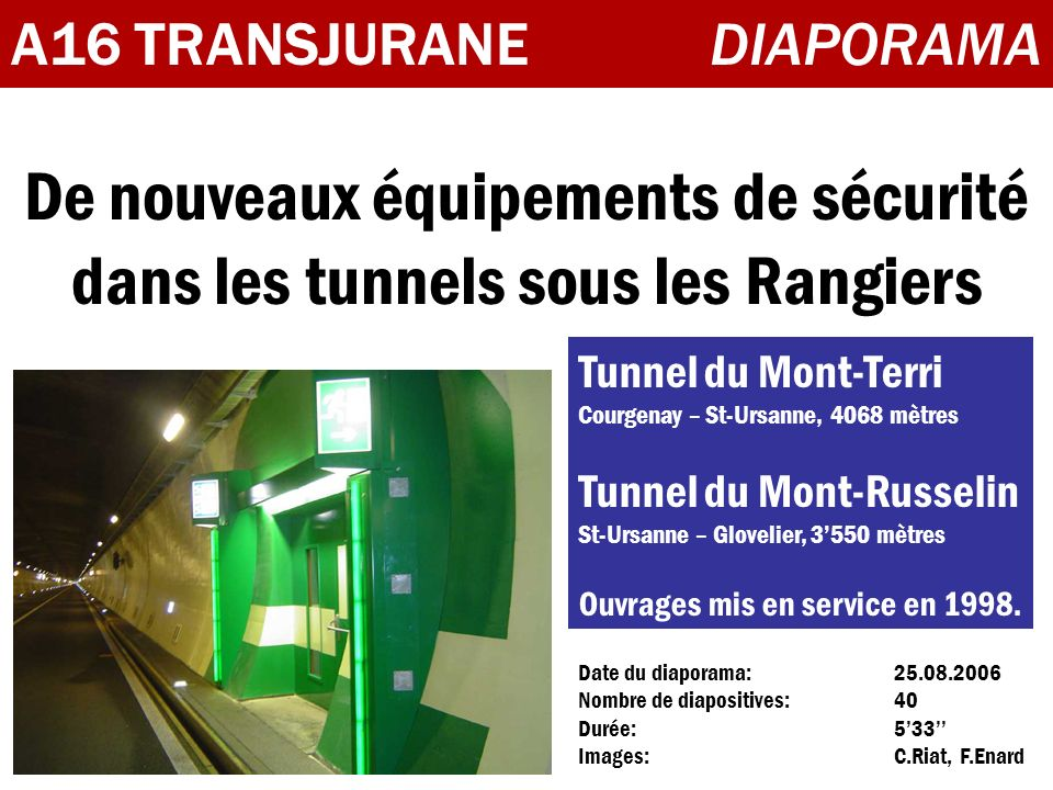 A16 TRANSJURANEDIAPORAMA De nouveaux équipements de sécurité dans les tunnels sous les Rangiers Date du diaporama: 25.08.2006 Nombre de diapositives:4