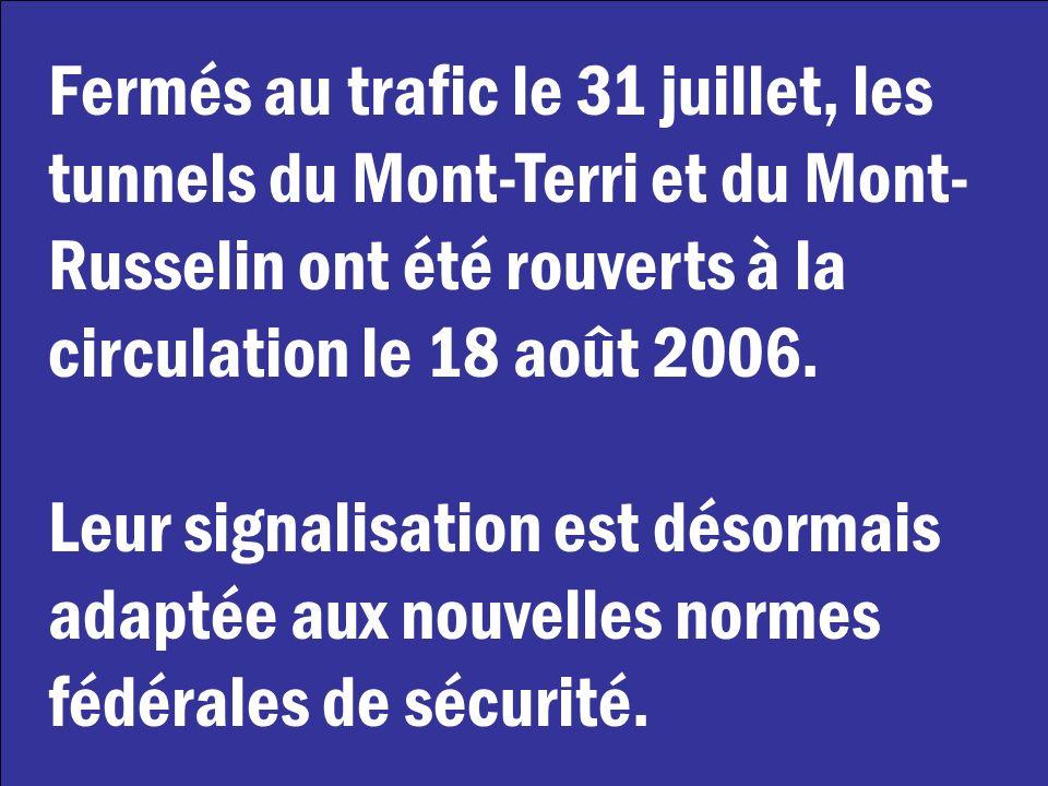 Fermés au trafic le 31 juillet, les tunnels du Mont-Terri et du Mont- Russelin ont été rouverts à la circulation le 18 août 2006. Leur signalisation e