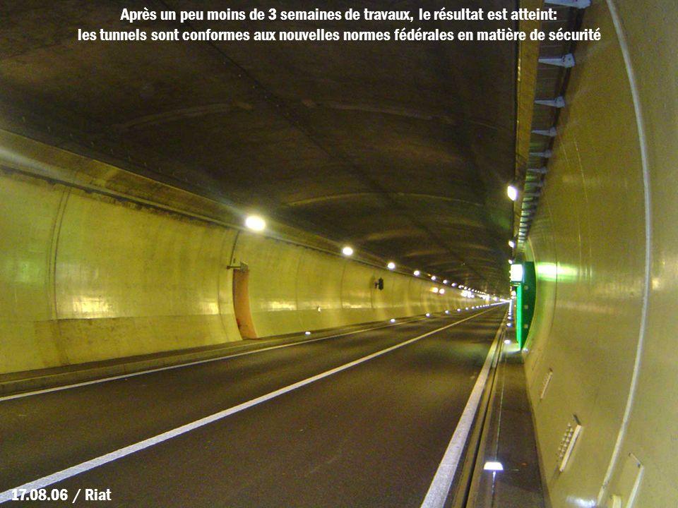 17.08.06 / Riat Après un peu moins de 3 semaines de travaux, le résultat est atteint: les tunnels sont conformes aux nouvelles normes fédérales en mat