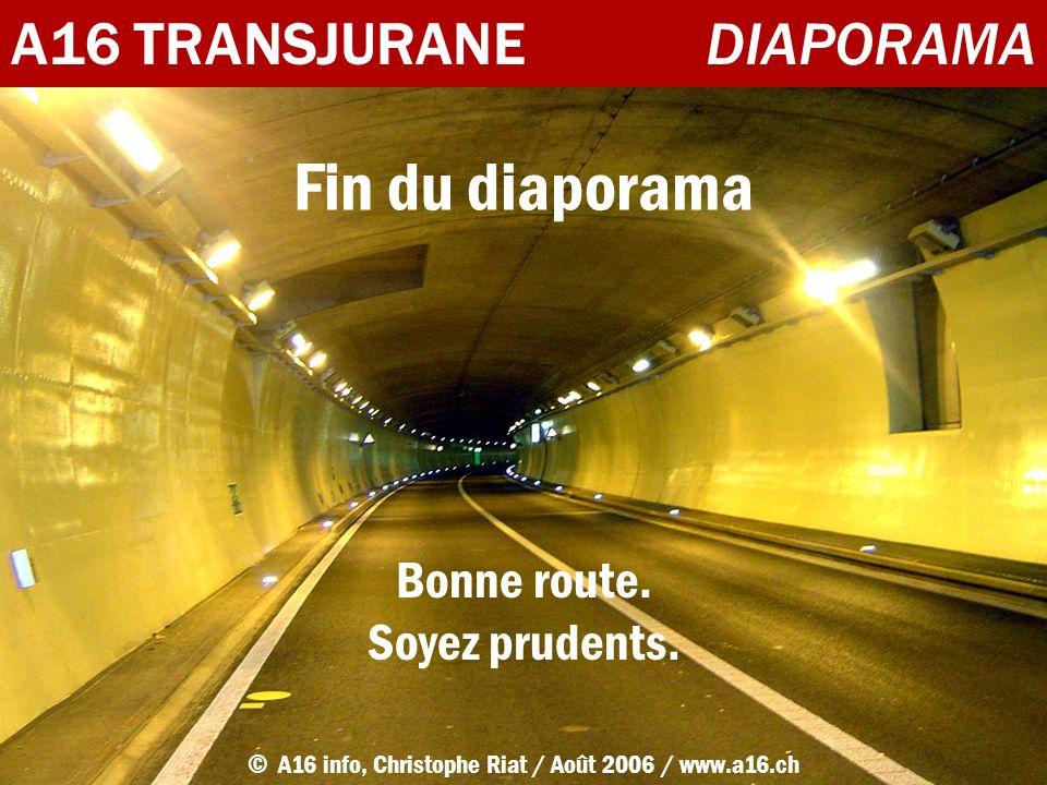 A16 TRANSJURANEDIAPORAMA Fin du diaporama © A16 info, Christophe Riat / Août 2006 / www.a16.ch Bonne route. Soyez prudents.