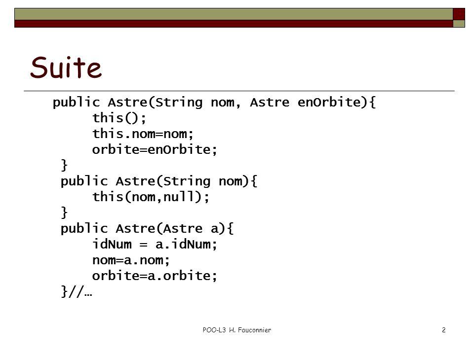 POO-L3 H. Fauconnier2 Suite public Astre(String nom, Astre enOrbite){ this(); this.nom=nom; orbite=enOrbite; } public Astre(String nom){ this(nom,null
