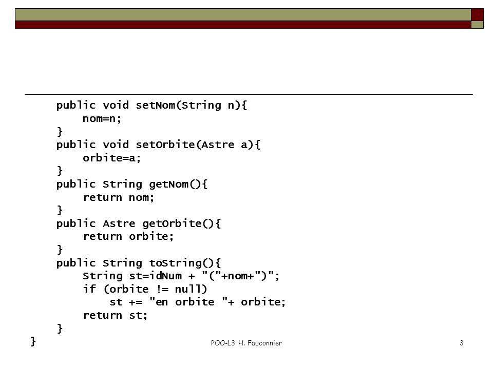 POO-L3 H. Fauconnier3 public void setNom(String n){ nom=n; } public void setOrbite(Astre a){ orbite=a; } public String getNom(){ return nom; } public