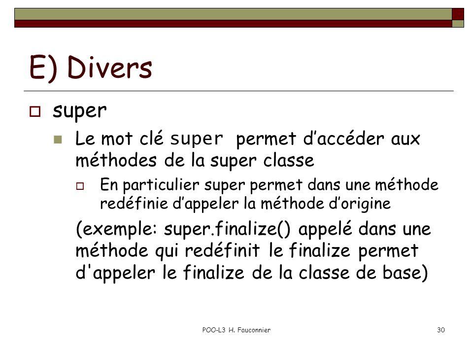 POO-L3 H. Fauconnier30 E) Divers super Le mot clé super permet daccéder aux méthodes de la super classe En particulier super permet dans une méthode r