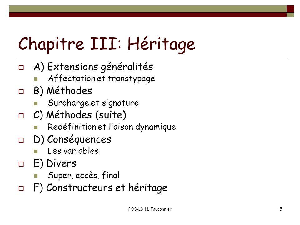 POO-L3 H. Fauconnier5 Chapitre III: Héritage A) Extensions généralités Affectation et transtypage B) Méthodes Surcharge et signature C) Méthodes (suit