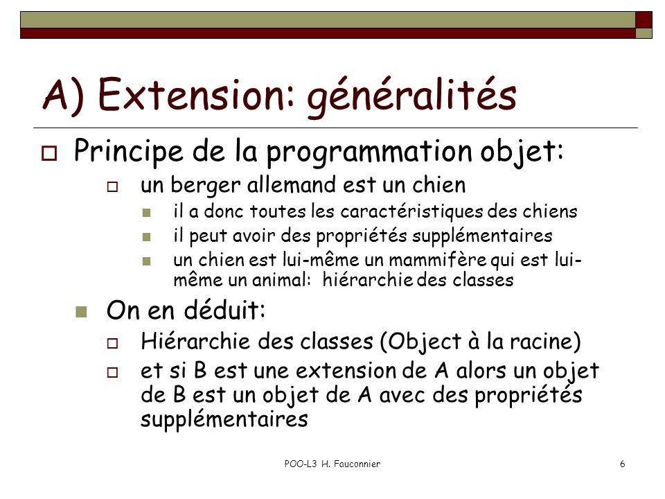 POO-L3 H. Fauconnier6 A) Extension: généralités Principe de la programmation objet: un berger allemand est un chien il a donc toutes les caractéristiq