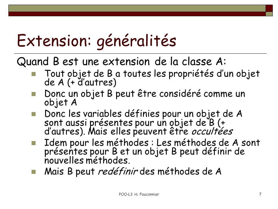 POO-L3 H. Fauconnier7 Extension: généralités Quand B est une extension de la classe A: Tout objet de B a toutes les propriétés dun objet de A (+ dautr