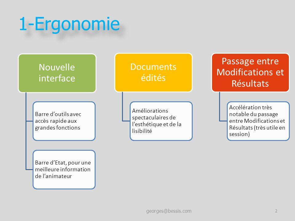 1-Ergonomie georges@bessis.com 2 Nouvelle interface Barre doutils avec accès rapide aux grandes fonctions Barre dEtat, pour une meilleure information