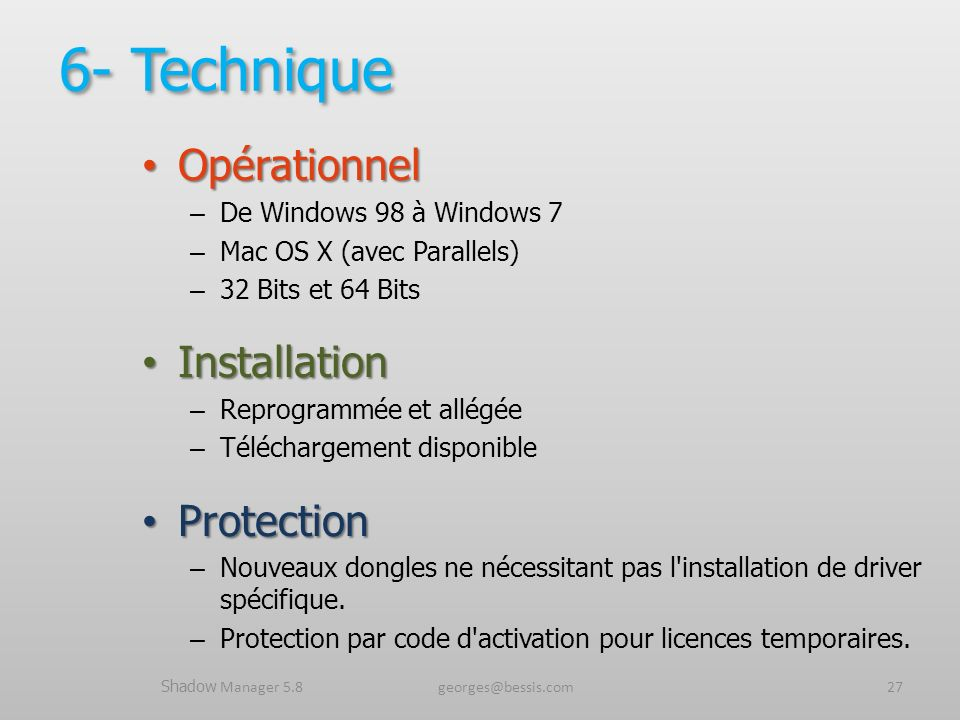 Opérationnel Opérationnel – De Windows 98 à Windows 7 – Mac OS X (avec Parallels) – 32 Bits et 64 Bits Installation Installation – Reprogrammée et all
