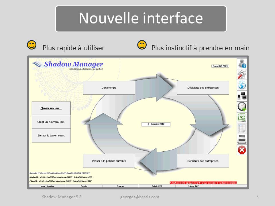 Shadow Manager 5.8 georges@bessis.com 3 Plus rapide à utiliserPlus instinctif à prendre en main Nouvelle interface