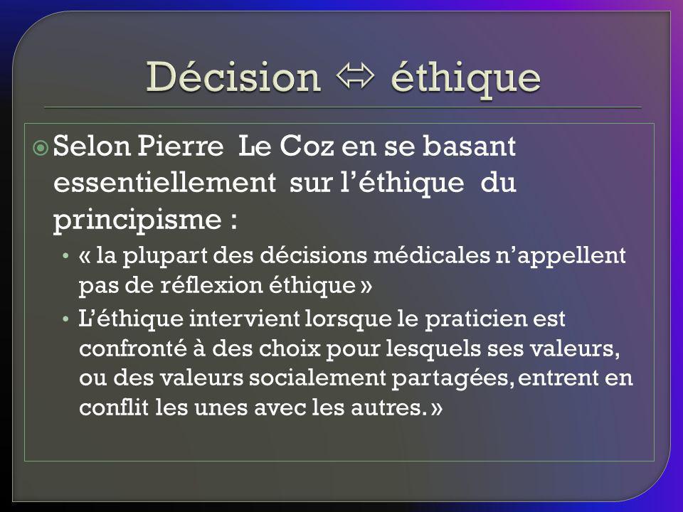 Selon Pierre Le Coz en se basant essentiellement sur léthique du principisme : « la plupart des décisions médicales nappellent pas de réflexion éthiqu