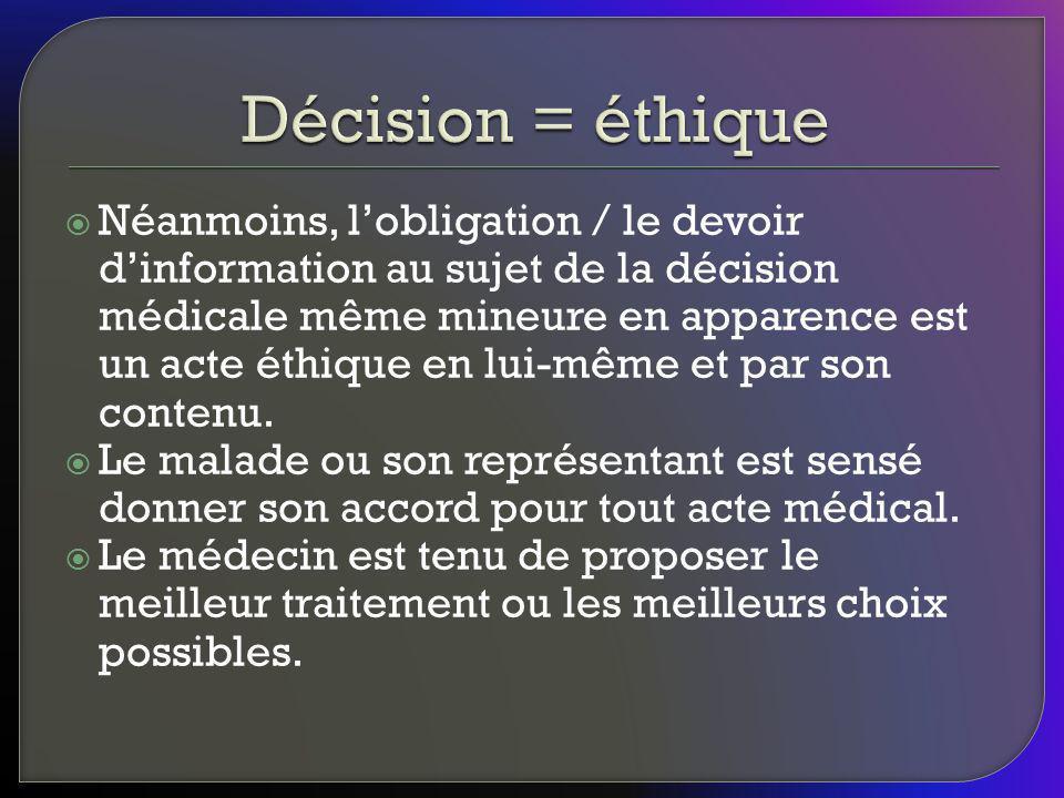 Néanmoins, lobligation / le devoir dinformation au sujet de la décision médicale même mineure en apparence est un acte éthique en lui-même et par son